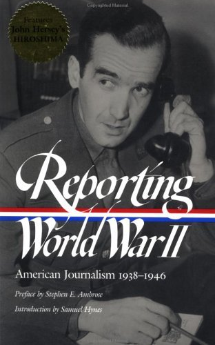 Samuel Hynes Reporting World War Ii American Journalism 1938 1946