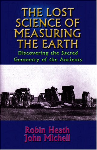 Robin Heath The Lost Science Of Measuring The Earth Discovering The Sacred Geometry Of The Ancients