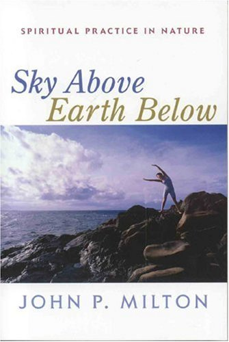 John P. Milton Sky Above Earth Below Spiritual Practice In Nature