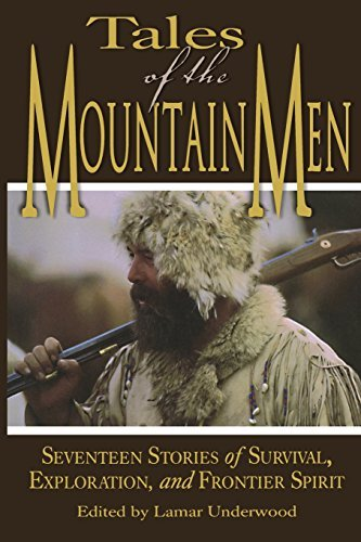 Lamar Underwood Tales Of The Mountain Men Seventeen Stories Of Survival Exploration And O
