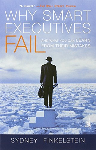Sydney Finkelstein Why Smart Executives Fail And What You Can Learn From Their Mistakes
