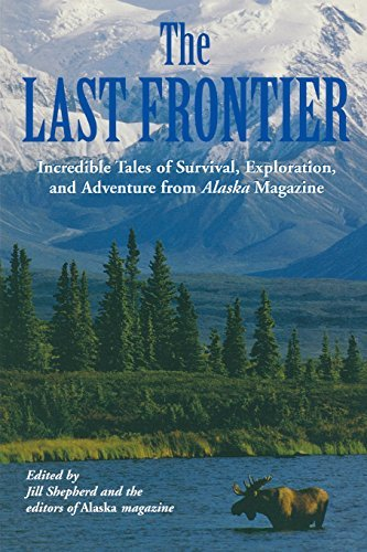 Alaska Magazine Last Frontier Incredible Tales Of Survival Exploration And Ad