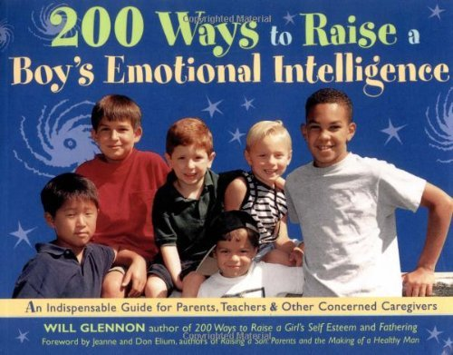 Will Glennon 200 Ways To Raise A Boy's Emotional Intelligence An Indispensible Guide For Parents Teachers & Ot