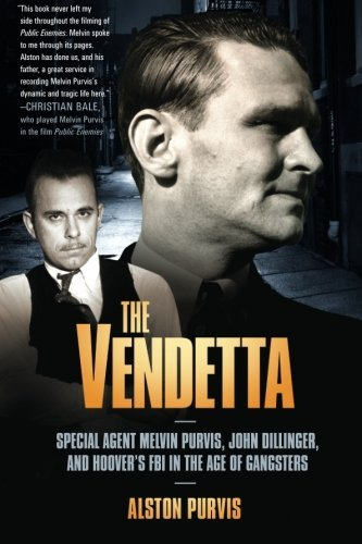 Alston Purvis The Vendetta Special Agent Melvin Purvis John Dillinger And