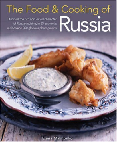 Elena Makhonko The Food & Cooking Of Russia Discover The Rich And Varied Character Of Russian