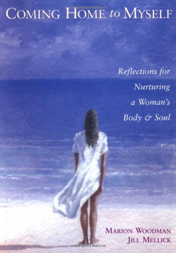 Marion Woodman Coming Home To Myself Reflections For Nurturing A Woman's Body And Soul Revised
