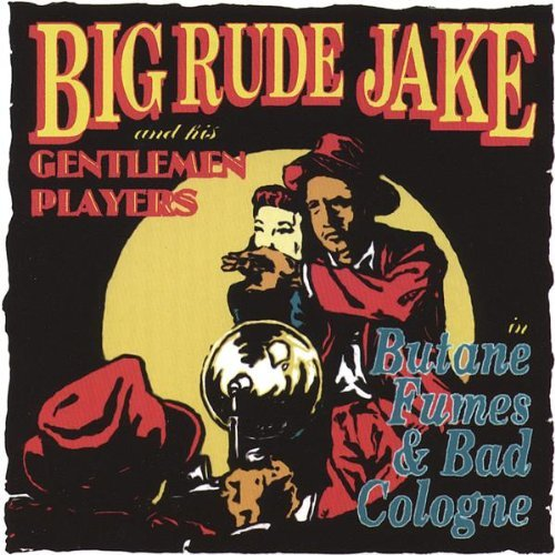 Big Rude Jake Butane Fumes & Bad Cologne