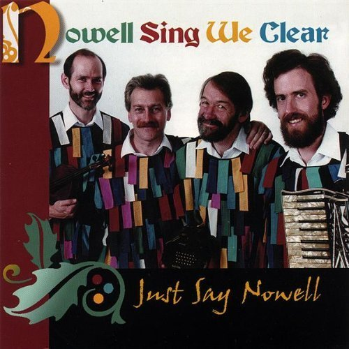 Nowell Sing We Clear Just Say Nowell
