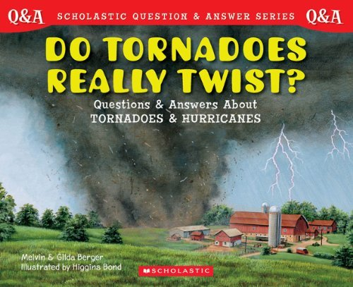 Melvin Berger Do Tornadoes Really Twist? Questions And Answers About Tornadoes And Hurrica