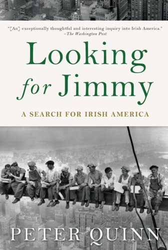 Peter Quinn Looking For Jimmy A Search For Irish America