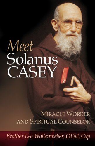Leo Wollenweber Meet Solanus Casey Spiritual Counselor And Wonder Worker