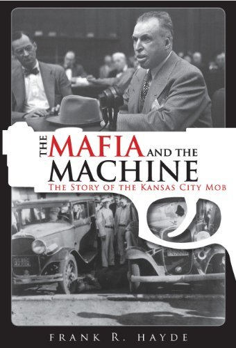 Frank R. Hayde The Mafia And The Machine The Story Of The Kansas City Mob