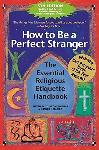 Stuart M. Matlins How To Be A Perfect Stranger (5th Edition) The Essential Religious Etiquette Handbook 0005 Edition;