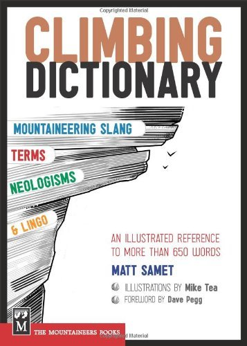 Matt Samet Climbing Dictionary Mountaineering Slang Terms Neologisms And Lingo