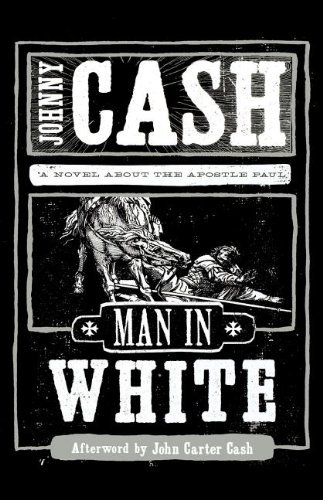 Johnny Cash Man In White A Novel About The Apostle Paul