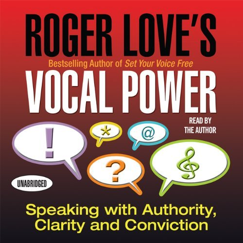 Roger Love Roger Love's Vocal Power Speaking With Authority Clarity And Conviction
