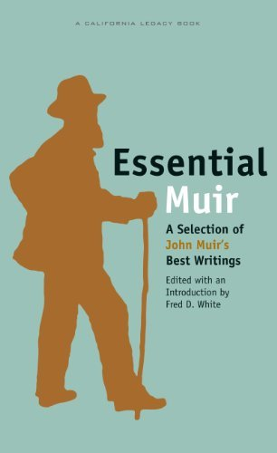 Fred D. White Essential Muir A Selection Of John Muir's Best Writings