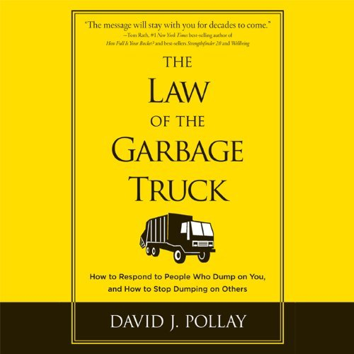 David J. Pollay The Law The Garbage Truck How To Respond To People Who Dump On You And How
