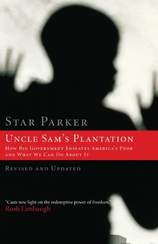 Star Parker Uncle Sam's Plantation How Big Government Enslaves America's Poor And Wh Revised Update