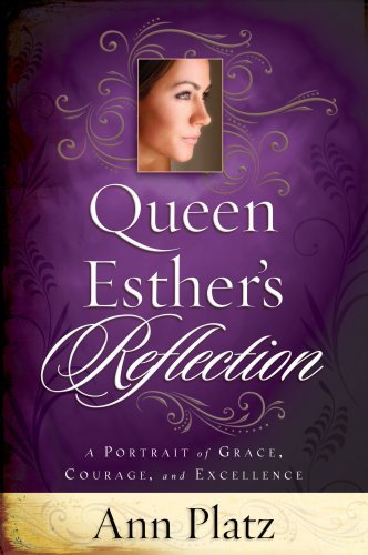 Ann Platz Queen Esther's Reflection A Portrait Of Grace Courage And Excellence