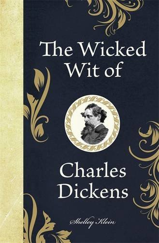 Shelley Klein The Wicked Wit Of Charles Dickens