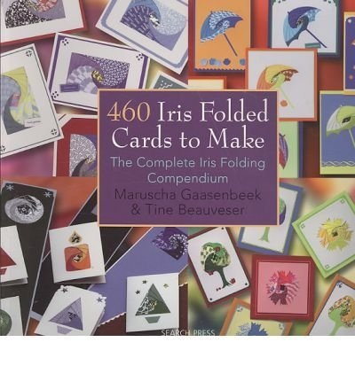 Maruscha Gaasenbeek 460 Iris Folded Cards To Make The Complete Iris Folding Compendium