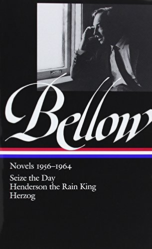Saul Bellow Saul Bellow Novels 1956 1964 Seize The Day; Henderson The Ra