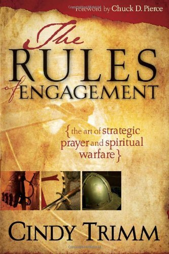 Cindy Trimm The Rules Of Engagement The Art Of Strategic Prayer And Spiritual Warfare