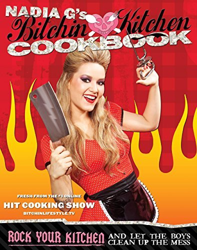 Nadia Giosia Bitchin' Kitchen Cookbook Rock Your Kitchen And Let The Boys Clean Up The