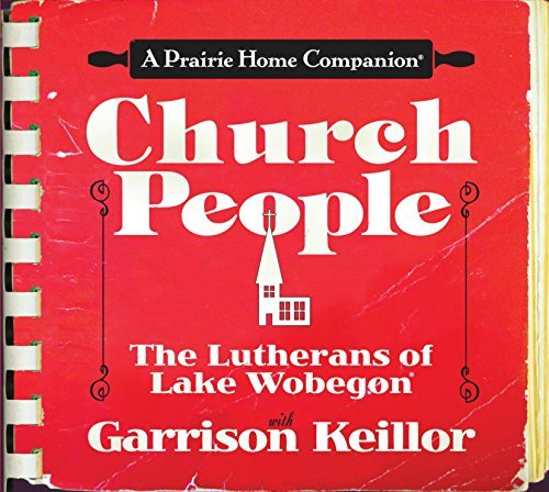 Garrison Keillor Church People The Lutherans Of Lake Wobegon Abridged