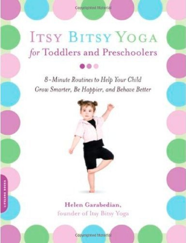 Helen Garabedian Itsy Bitsy Yoga For Toddlers And Preschoolers 8 Minute Routines To Help Your Child Grow Smarter