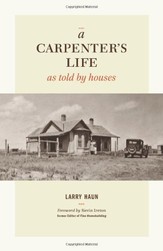 Larry Haun A Carpenter's Life As Told By Houses