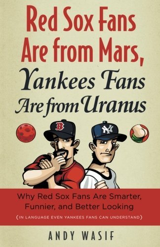 Andy Wasif Red Sox Fans Are From Mars Yankees Fans Are From Why Red Sox Fans Are Smarter Funnier And Better