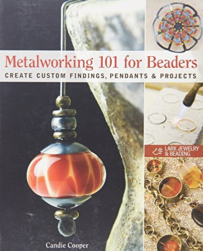 Cooper Candie Metalworking 101 For Beaders Create Custom Findings Pendants & Projects
