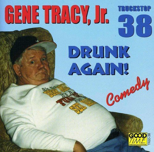 Gene Jr. Tracy Drunk Again