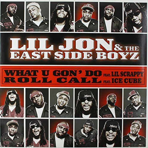 Lil Jon & The East Side Boyz What U Gon' Do Explicit Version B W Roll Call