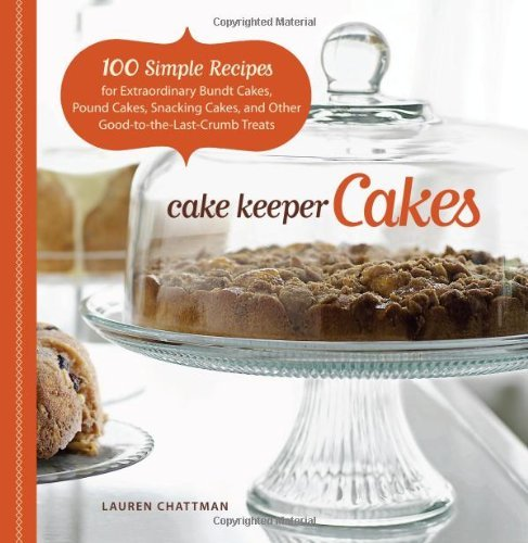 Lauren Chattman Cake Keeper Cakes 100 Simple Recipes For Extraordinary Bundt Cakes