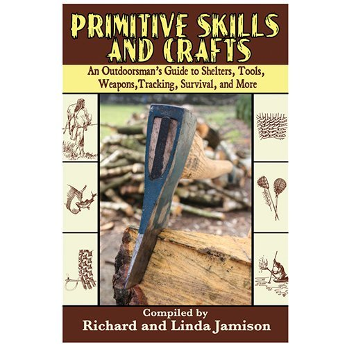 Richard Jamison Primitive Skills And Crafts An Outdoorsman's Guide To Shelters Tools Weapon