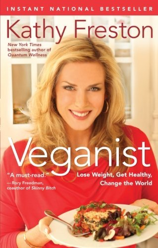 Kathy Freston Veganist Lose Weight Get Healthy Change The World