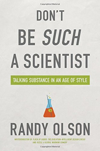 Randy Olson Don't Be Such A Scientist Talking Substance In An Age Of Style