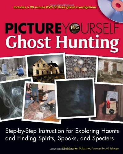 Christopher Balzano Picture Yourself Ghost Hunting [with Dvd]