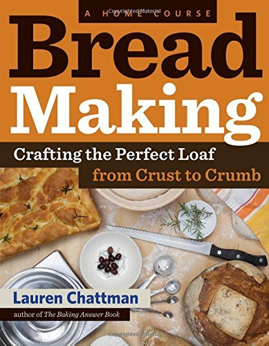 Lauren Chattman Bread Making A Home Course Crafting The Perfect Loaf From Cr