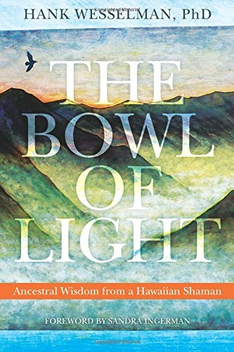 Hank Wesselman The Bowl Of Light Ancestral Wisdom From A Hawaiian Shaman