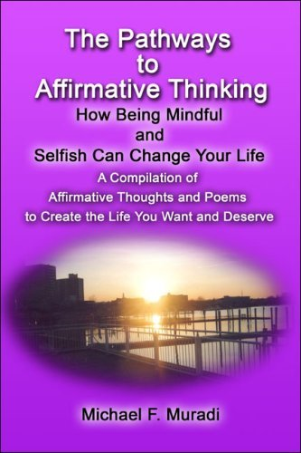 Michael F. Muradi The Pathways To Affirmative Thinking How Being Mindful And Selfish Can Change Your Lif