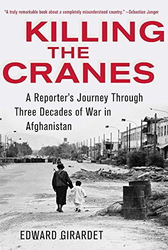 Edward Girardet Killing The Cranes A Reporter's Journey Through Three Decades Of War