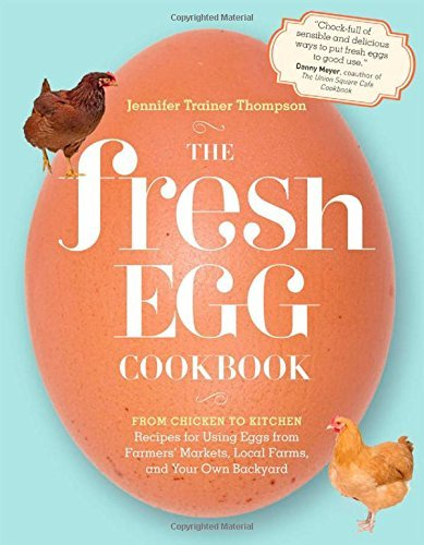 Jennifer Trainer Thompson The Fresh Egg Cookbook From Chicken To Kitchen Recipes For Using Eggs F