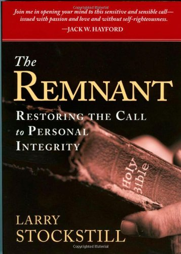Larry Stockstill The Remnant Restoring The Call To Personal Integrity