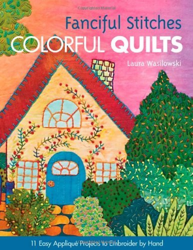 Laura Wasilowski Fanciful Stitches Colorful Quilts Print On Demand 11 Easy Applique Projects To Embroider By Hand [w