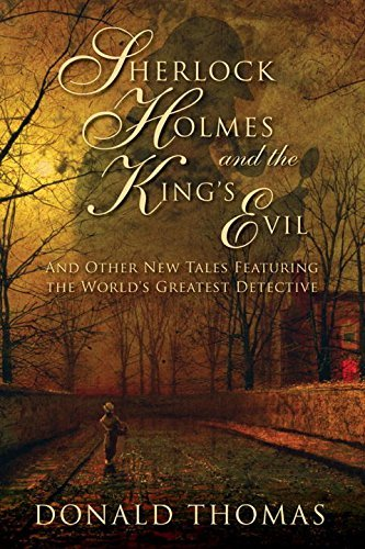 Donald Thomas Sherlock Holmes And The King's Evil And Other New Adventures Of The Great Detective