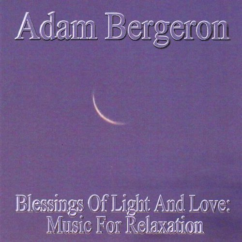 Adam Bergeron Blessings Of Light & Love Mus